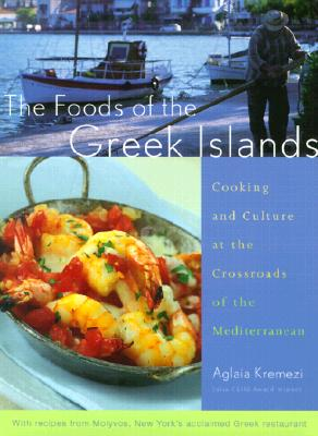Image for The Foods of the Greek Islands: Cooking and Culture at the Crossroads of the Mediterranean