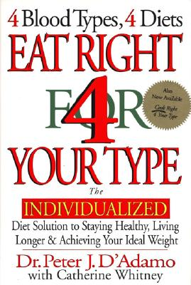 Eat Right for Your Type: The Individualized Diet Solution to Staying Healthy, Living Longer & Achieving Your Ideal Weight, D'Adamo, Dr. Peter J.;Whitney, Catherine