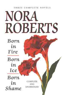 Born in Fire /Born in Ice/ Born in Shame, Roberts, Nora