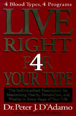 Live Right 4 Your Type: The Individualized Prescription for Maximizing Health, Metabolism, and Vitality in Every Stage of Your Life, D'Adamo, Dr. Peter J.; Whitney, Catherine