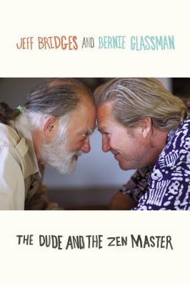 The Dude and the Zen Master, Bridges, Jeff; Glassman, Bernie