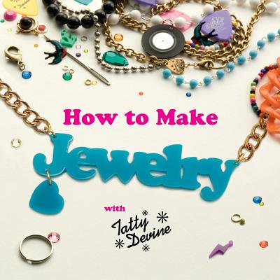 HOW TO MAKE JEWELRY WITH TATTY DEVINE, HARRIET VINE