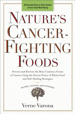 NATURE'S CANCER-FIGHTING FOODS: PREVENT AND REVERSE THE MOST COMMON FORMS OF CANCER USING THE PROVEN, VARONA, VERNE