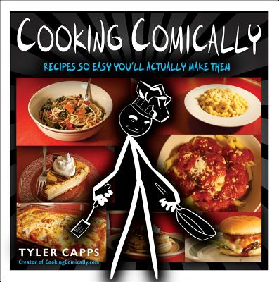 Cooking Comically: Recipes So Easy You'll Actually Make Them, Capps, Tyler