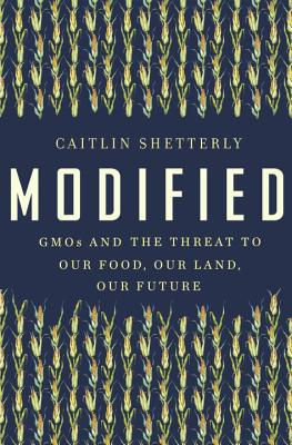 Image for Modified: GMOs and the Threat to Our Food, Our Lan