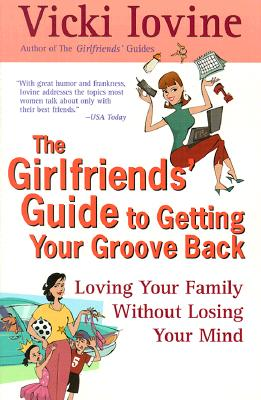 The Girlfriends' Guide to Getting your Groove Back (Girlfriends' Guides), Vicki Iovine