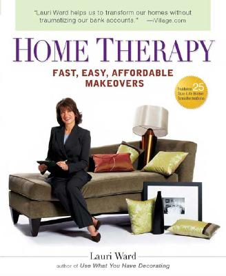Home Therapy: Fast, Easy, Affordable Makeovers, Ward, Lauri