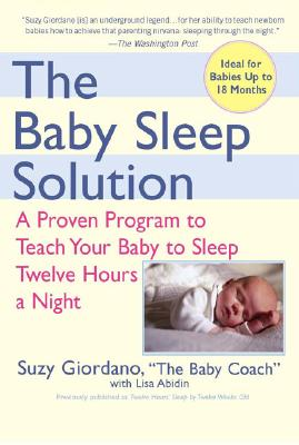 Image for The Baby Sleep Solution: A Proven Program to Teach Your Baby to Sleep Twelve Hours a Night