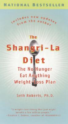 The Shangri-La Diet: The No Hunger Eat Anything Weight-Loss Plan, Roberts,Seth,Ph.D.