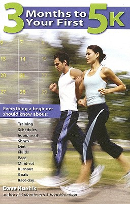 Image for 3 Months to Your First 5k: Everything a Beginner Should Know About Training, Schedules, Equipment, Shoes, Diet, Fluids, Pace, Mind-set, Burnout, Goals and Race Day