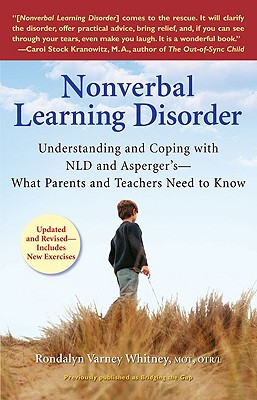 Nonverbal Learning Disorder: Understanding and Coping with NLD and Asperger's--What Parents and Teachers Need to Know, Whitney, Rondalyn Varney