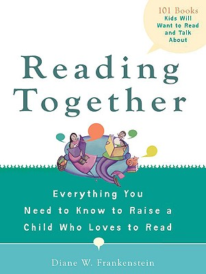 Image for Reading Together: Everything You Need to Know to Raise a Child Who Loves to Read