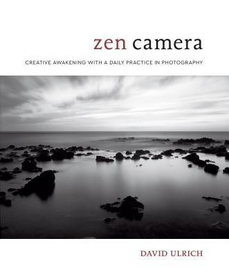 Image for Zen Camera: Creative Awakening with a Daily Practice in Photography