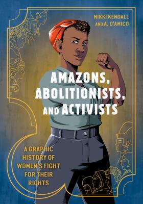 Image for Amazons, Abolitionists, and Activists: A Graphic History of Women's Fight for Their Rights