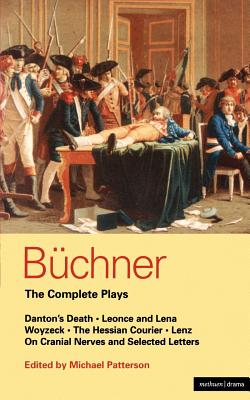 Buchner: Complete Plays: Danton's Death; Leonce and Lena; Woyzeck; The Hessian Courier; Lenz; On Cranial Nerves; Selected Letters (World Classics), Buchner, Georg