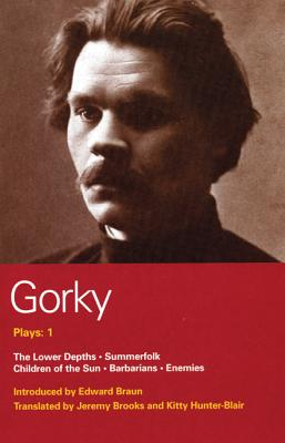 Gorky Plays: 1: Enemies , The Lower Depths , Summerfolk , Children of the Sun (World Classics) (v. 1), Gorky, Maxim; Brooks, Jeremy; Hunter-Blair, Kitty
