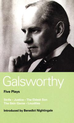 Galsworthy Five Plays: Strife; Justice; The Eldest Son; The Skin Game; Loyalties (World Classics), Galsworthy, John