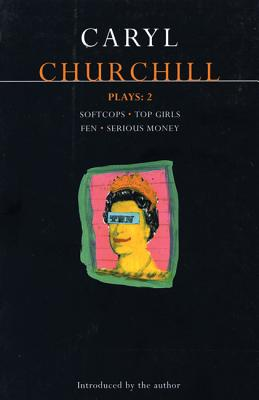 Churchill Plays 2: Softcops; Top Girls; Fen; Serious Money (Contemporary Dramatists) (Vol 2), Churchill, Caryl