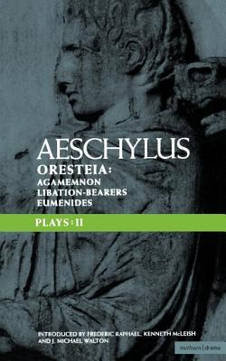 Image for Aeschylus Plays: II: The Oresteia; Agamemnon; The Libation-bearers; The Eumenides (Classical Dramatists)