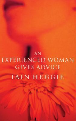 An Experienced Woman Gives Advice (Modern Plays), Heggie, Iain