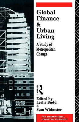 Image for Global Finance and Urban Living: A Study of Metropolitan Change (International Library of Sociology)