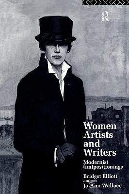 Women Artists and Writers: Modernist (Im)Positionings, Elliott, B. J.; Wallace, Jo-Ann