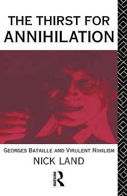 The Thirst for Annihilation: Georges Bataille and Virulent Nihilism, Land, Nick