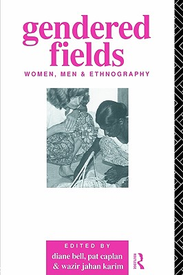 Image for Gendered Fields: Women, Men and Ethnography