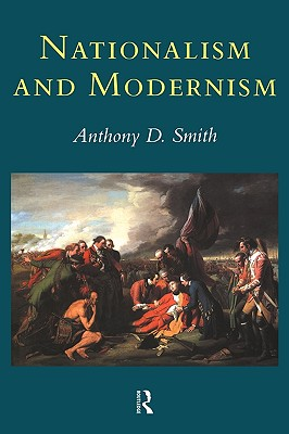 Nationalism and Modernism, Smith, Prof Anthony D; Smith, Anthony