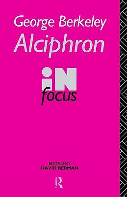 George Berkeley Alciphron in Focus (Philosophers in Focus)