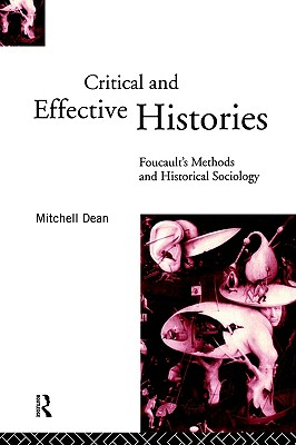 Critical And Effective Histories: Foucault's Methods and Historical Sociology, Dean, Mitchell