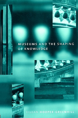 Museums and the Shaping of Knowledge (Heritage: Care-preservation-management), Hooper Greenhill, Eileen