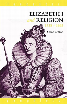 Elizabeth I and Religion, 1558-1603 (Lancaster Pamphlets), Doran, Susan