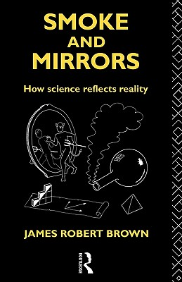 Image for Smoke and Mirrors: How Science Reflects Reality (Philosophical Issues in Science)