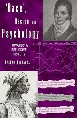 Race, Racism and Psychology: Towards a Reflexive History, Richards, Graham