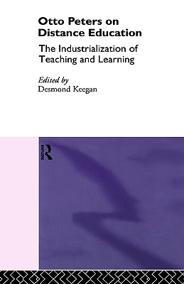 Image for Otto Peters on Distance Education: The Industrialization of Teaching and Learning (Routledge Studies in Distance Education)