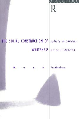 White Women, Race Matters: The Social Construction of Whiteness, Frankenburg, Ruth