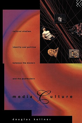 Image for Media Culture: Cultural Studies, Identity and Politics between the Modern and the Post-modern