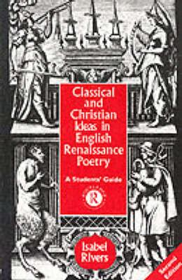 Image for CLASSICAL AND CHRISTIAN IDEAS IN ENGLISH RENAISSANCE POETRY