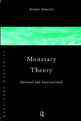 Monetary Theory: National and International, Cencini, Alvaro