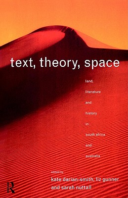 Image for Text, Theory, Space: Land, Literature and History in South Africa and Australia