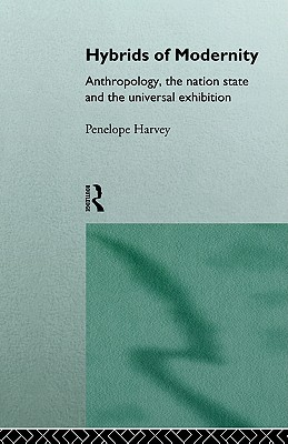 Image for Hybrids of Modernity: Anthropology, the Nation State and the Universal Exhibition