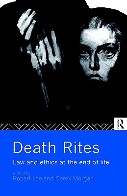 Image for Death Rites: Law and Ethics at the End of Life