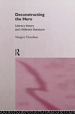 Image for Deconstructing the Hero: Literary Theory and Children's Literature