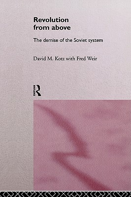 Revolution From Above: The Demise of the Soviet System, David Kotz, Fred Weir