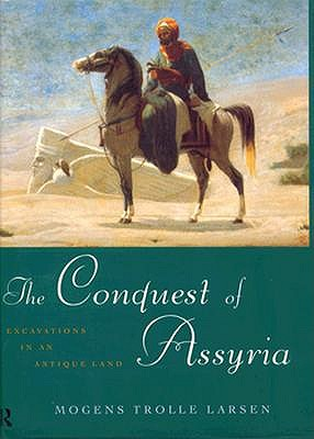 Image for The Conquest of Assyria: Excavations in an Antique Land