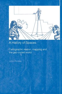 Image for A History of Spaces: Cartographic Reason, Mapping and the Geo-Coded World (Frontiers of Human Geography)