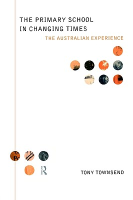 Image for The Primary School in Changing Times: The Australian Experience (Educational Management Series)