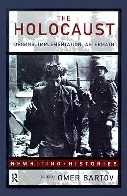Image for The Holocaust: Origins, Implementation, Aftermath (Rewriting Histories)