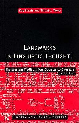 Landmarks In Linguistic Thought Volume I: The Western Tradition From Socrates To Saussure (History of Linguistic Thought) (Vol 1), Harris, Professor Roy; Harris, Roy; Taylor, Talbot
